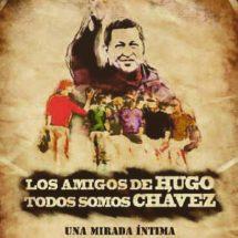 Los Amigos de Hugo. Todos Somos Chávez.